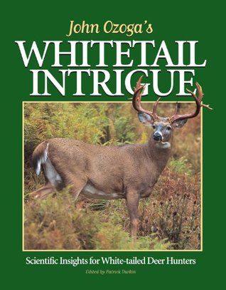 john-ozoga-s-whitetail-intrigue-scientific-insights-for-white-tailed-deer-hunters