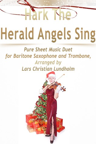 Hark The Herald Angels Sing Pure Sheet Music Duet for Baritone Saxophone and Trombone, Arranged by Lars Christian Lundholm