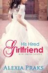 His Hired Girlfriend by Alexia Praks