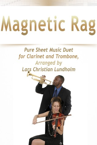 Download di libri Kindle Magnetic Rag Pure Sheet Music Duet for Clarinet and Trombone, Arranged by Lars Christian Lundholm by Pure Sheet music PDF PDB CHM