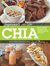 Superfoods for Life, Chia: * Boost Stamina * Aid Weight Loss * Improve Digestion * 75 Recipes