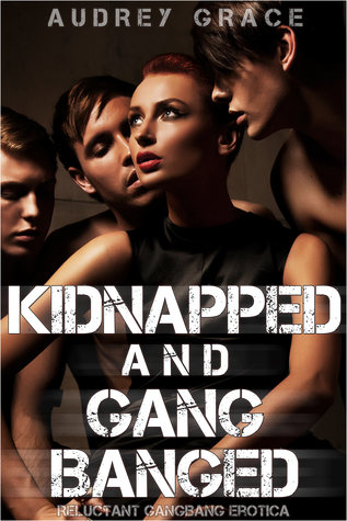Kidnapped and Gangbanged