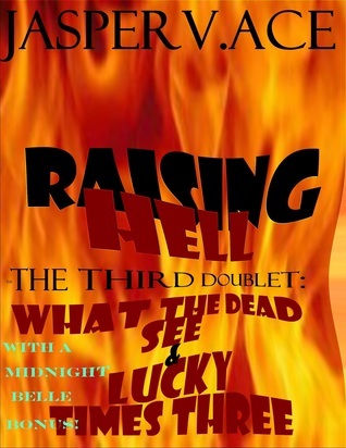 Raising Hell: The 3rd Doublet: What the Dead See & Lucky Times Three