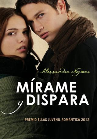Mírame y dispara (Mírame y dispara, #1)