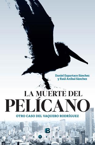 La muerte del pelícano. Otro caso del Vaquero Rodríguez