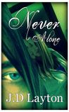 Never Alone by J.D. Layton