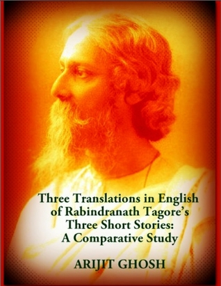 Three Translations in English of Rabindranath Tagore's Three Short Stories: A Comparative Study