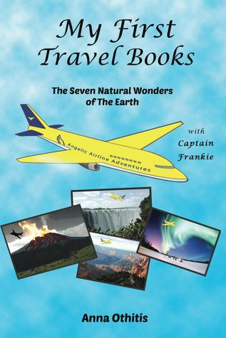 The Seven Natural Wonders Of The EARTH (My First Travel Books #2)