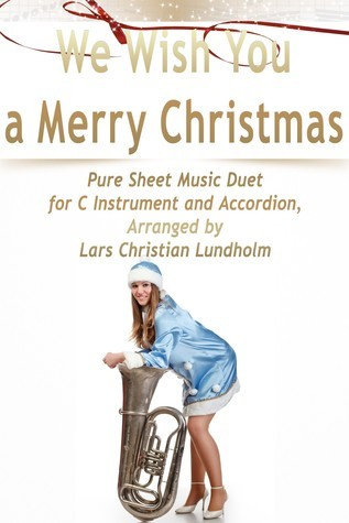 We Wish You a Merry Christmas Pure Sheet Music Duet for C Instrument and Accordion, Arranged by Lars Christian Lundholm