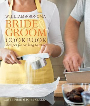 Williams-Sonoma Bride & Groom Cookbook: Recipes for Cooking Together