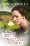 Miss Darcy's Passion (Mrs. Darcy Entertains, #3)