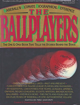 The Ballplayers: Baseballs Ultimate Biographical Reference