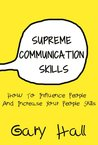 Supreme Communication Skills: How To Influence People And Increase Your People Skills (Social Skills, How To Communicate, Skills For Leadership)