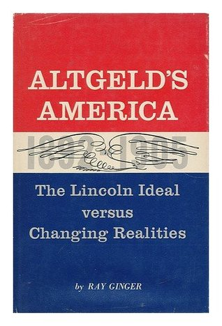 Altgeld's America; by Ray Ginger