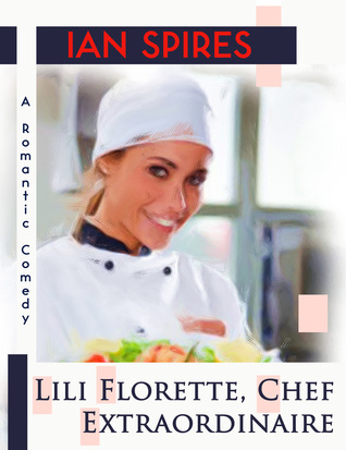Ebook Lili Florette, Chef Extraordinaire (A Romantic Comedy) by James Piper PDF!