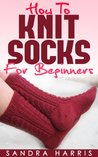 How To Knit Socks For Beginners (Knitting For Beginners)