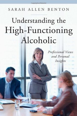 Understanding the High-Functioning Alcoholic: Professional Views and Personal Insights (The Praeger Series on Contemporary Health and Living)