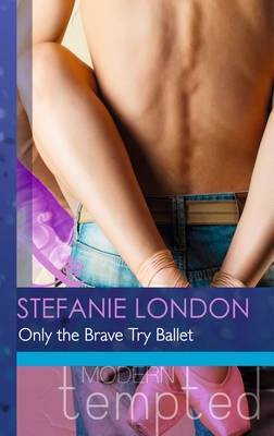 Ebook Only the Brave Try Ballet by Stefanie London read!