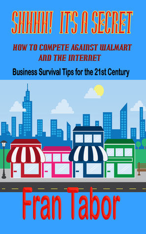 Shhh! It's a Secret! How to Compete Against WalMart the InterNet