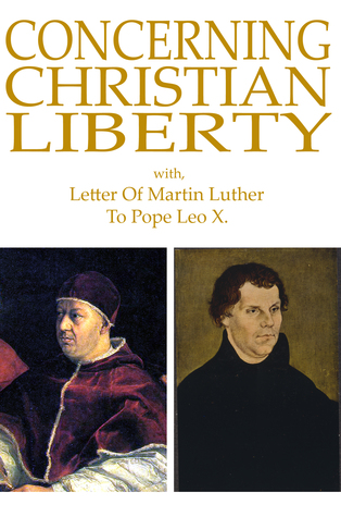 Concerning Christian Liberty: with, Letter of Martin Luther To Pope Leo X