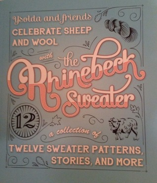 Ysolda and Friends celebrate Sheep and Wool with The Rhinebeck Sweater: a Collection of Twelve Sweater Patterns, Stories and More