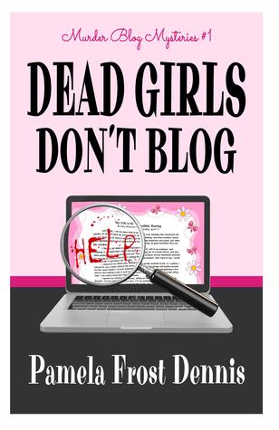 Dead Girls Don't Blog by Pamela Frost Dennis