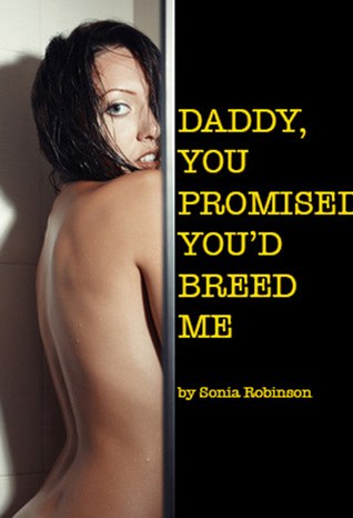 Daddy, You Promised to Breed Me