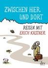 Zwischen Hier und Dort. Reisen mit Erich Kästner