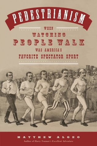 Pedestrianism: When Watching People Walk Was Americas Favorite Spectator Sport