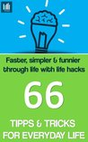 66 Tips & Tricks for Everyday Life: Faster, simpler & funnier through life with life hacks
