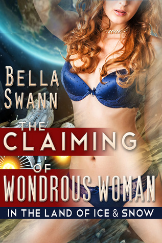 The Claiming of Wondrous Woman in the Land of Ice and Snow (Super Heroines in Erotic Bondage, #1)