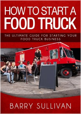 How To Start A Food Truck The Ultimate Guide For Starting Your Food