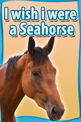 I Wish I Were a Seahorse