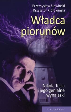 Władca piorunów: Nikola Tesla i jego genialne wynalazki