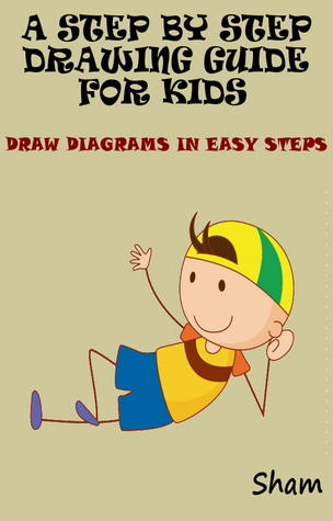 A Step By Step Drawing Guide For Kids: Draw Diagrams In Easy Steps