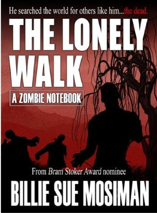Ebook The Lonely Walk-A Zombie Notebook by Billie Sue Mosiman read!