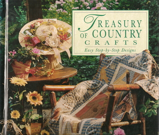treasury of country crafts easy step by step designs by