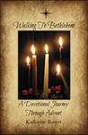 Walking To Bethlehem: A Devotional Journey Through Advent
