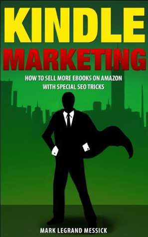 Kindle Marketing: How To Sell More Ebooks On Amazon With Special SEO Tricks (Secrets To Selling Ebooks On Amazon Series Book 3)