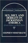 Sex, Diet, And Debility In Jacksonian America: Sylvester Graham And Health Reform