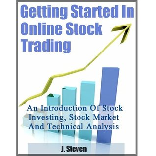 Getting Started in Online STOCK TRADING - An Introduction Of Stock Investing, Stock Market And Technical Analysis