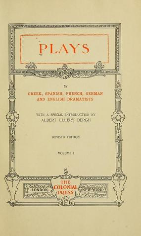Plays by Greek, Spanish, French, German and English Dramatists, Vol 1