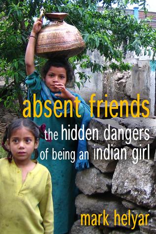 Absent Friends ~ The Hidden Dangers of Being an Indian Girl