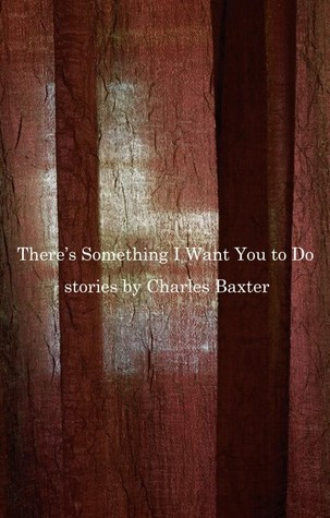 There's Something I Want You to Do par Charles Baxter