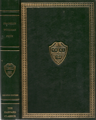 Harvard Classics, Vol. 01: Benjamin Franklin, John Woolman, William Penn (The Harvard Classics)