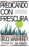 Predicando con frescura by Bruce Mawhinney