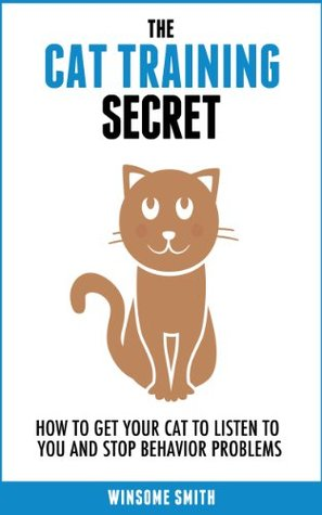 The Cat Training Secret: How to Get Your Cat to Li...
