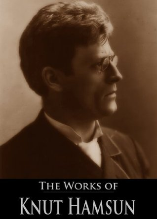 The Works of Knut Hamsun: Pan, The Growth of the Soil, Hunger, Shallow Soil, Under the Autumn Star and More (6 Books With Active Table of Contents)