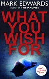 What You Wish For by Mark  Edwards