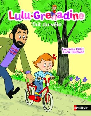 Lulu-Grenadine fait du vélo (Lulu-Grenadine, #15)